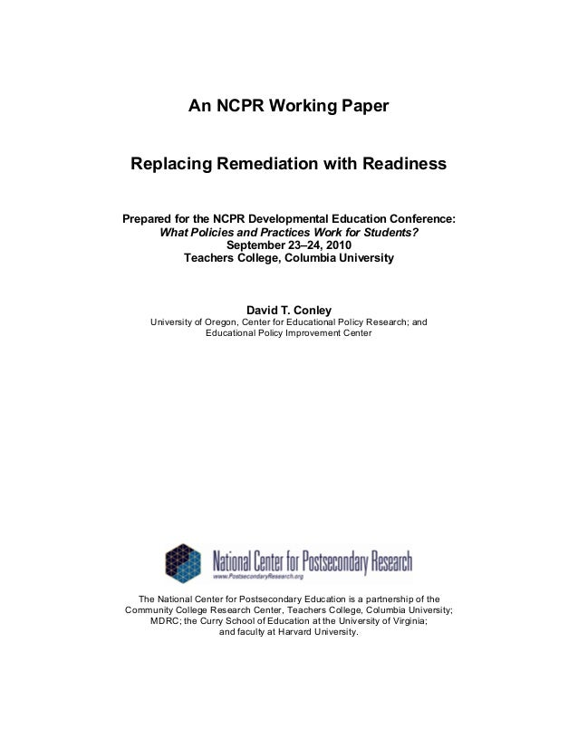 An NCPR Working Paper Replacing Remediation with ReadinessPrepared for the NCPR Developmental Education Conference:      W...