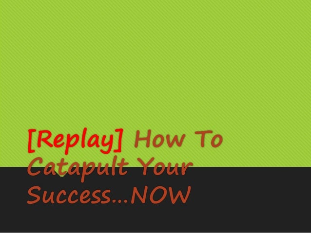 [Replay] How To Catapult Your Success…NOW