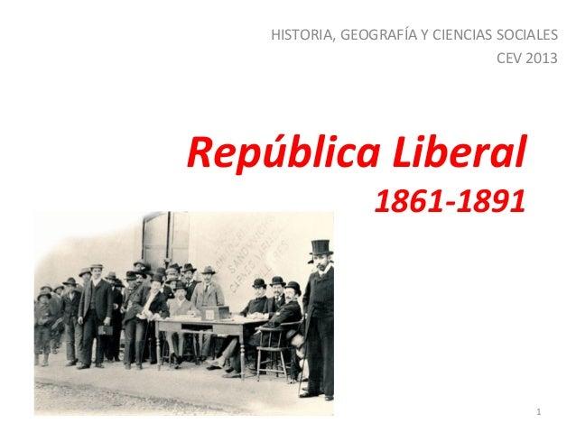 HISTORIA, GEOGRAFÍA Y CIENCIAS SOCIALES CEV 2013  República Liberal  1861-1891  1