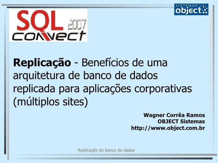 Wagner Corrêa Ramos Replicação  - Benefícios de uma arquitetura de banco de dados replicada para aplicações corporativas (...
