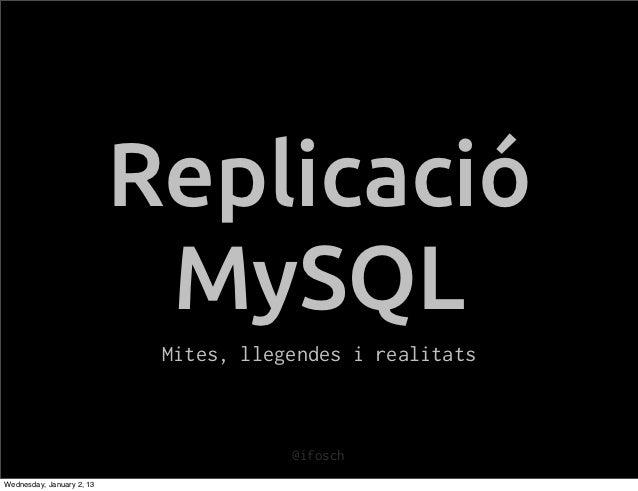 Replicació                            MySQL                            Mites, llegendes i realitats                       ...
