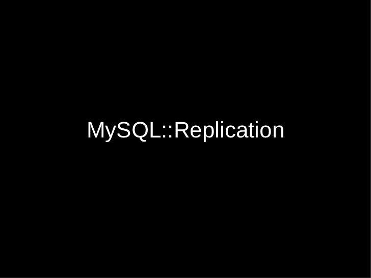MySQL::Replication (Melbourne Perl Mongers 2011-07)