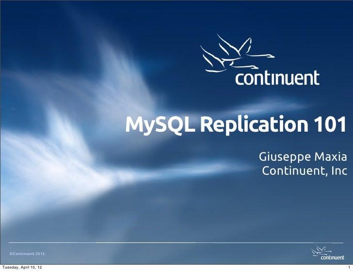 MySQL Replication 101                                    Giuseppe Maxia                                    Continuent, Inc...