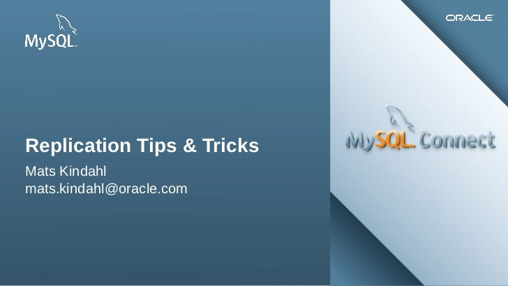 Replication Tips & TricksMats Kindahlmats.kindahl@oracle.com 2Copyright © 2012, Oracle and/or its affiliates. All rights r...