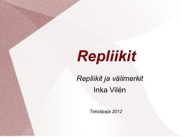 RepliikitRepliikit ja välimerkit     Inka Vilén    Tekstipaja 2012