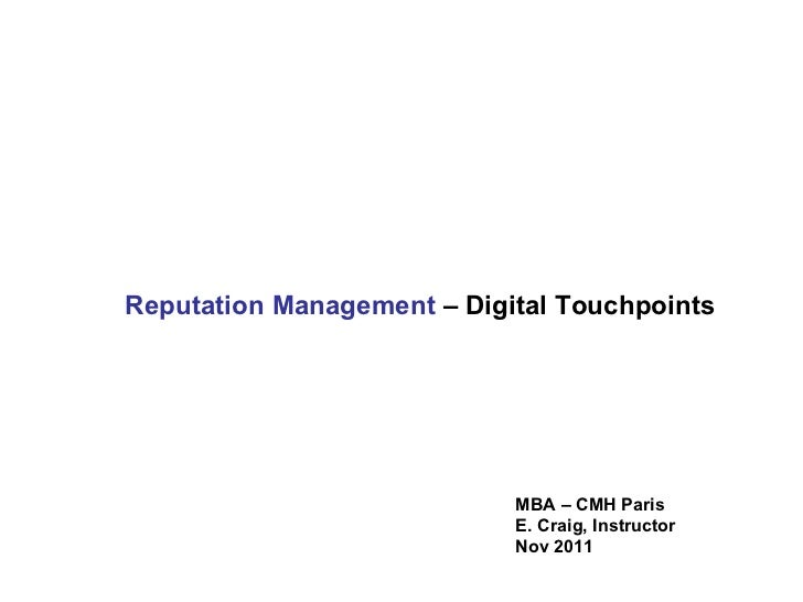 Reputation Management  – Digital Touchpoints MBA – CMH Paris E. Craig, Instructor Nov 2011