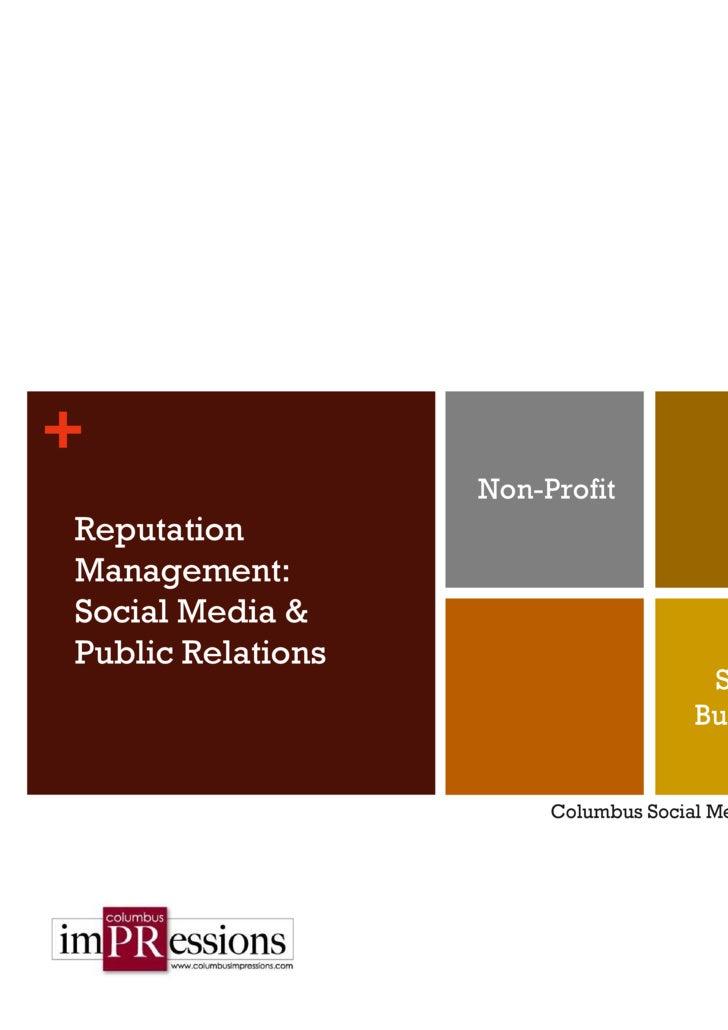 Columbus Social Media Network May 12, 2009 Reputation Management:  Social Media & Public Relations Non-Profit Small Business