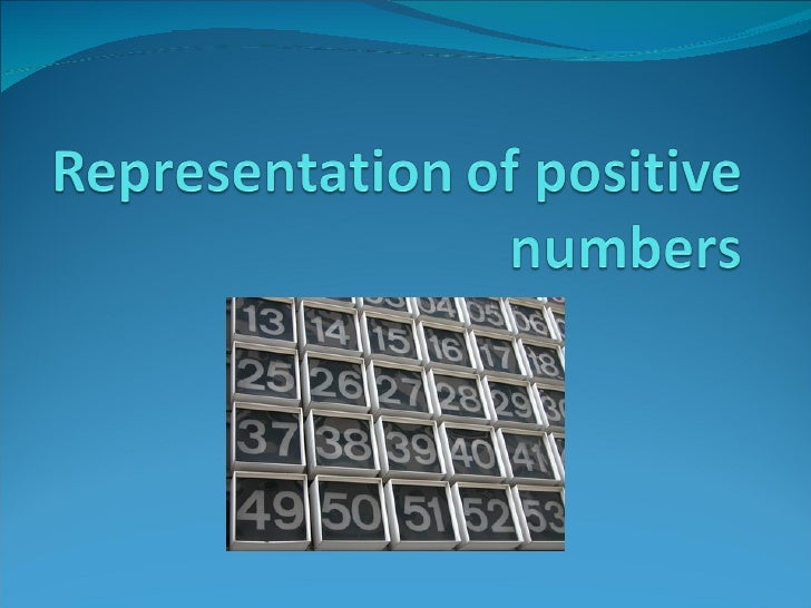 Representation of Positive Numbers