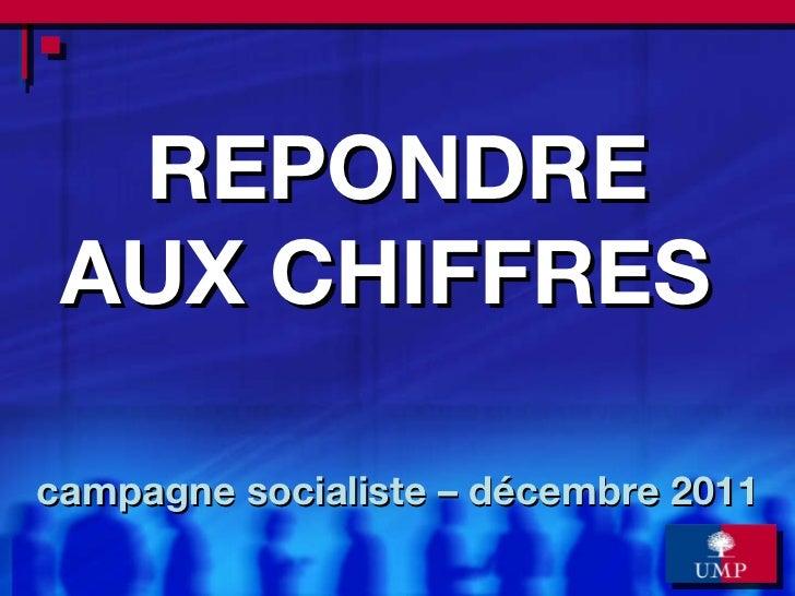 REPONDRE AUX CHIFFRES  campagne socialiste – décembre 2011