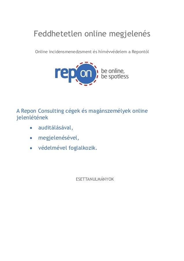 Feddhetetlen online megjelenés Online incidensmenedzsment és hírnévvédelem a Repontól  A Repon Consulting cégek és magánsz...