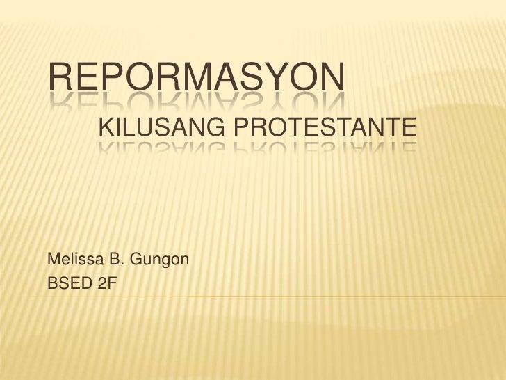 REPORMASYON      KILUSANG PROTESTANTEMelissa B. GungonBSED 2F