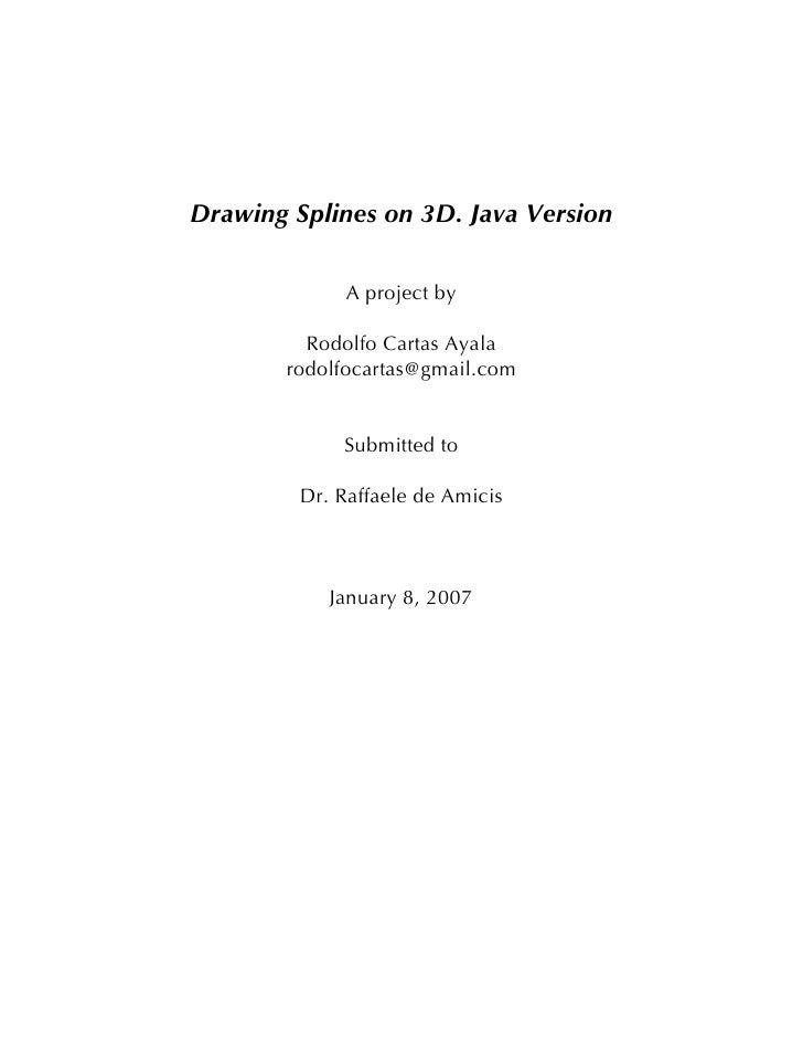 Drawing Splines on 3D. Java Version               A project by           Rodolfo Cartas Ayala        rodolfocartas@gmail.c...