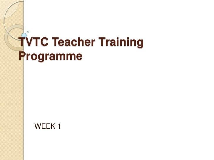 TVTC Teacher TrainingProgramme  WEEK 1