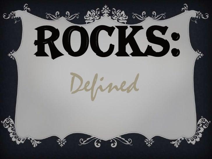 ROCKS:<br />Defined<br />