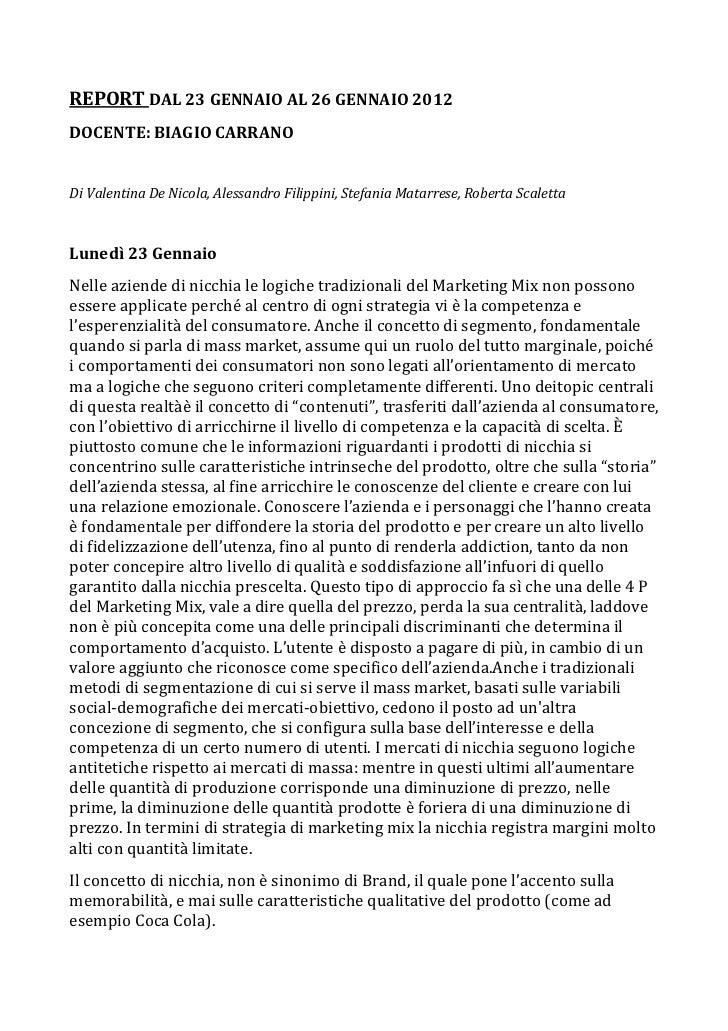 REPORT DAL 23 GENNAIO AL 26 GENNAIO 2012DOCENTE: BIAGIO CARRANODi Valentina De Nicola, Alessandro Filippini, Stefania Mata...