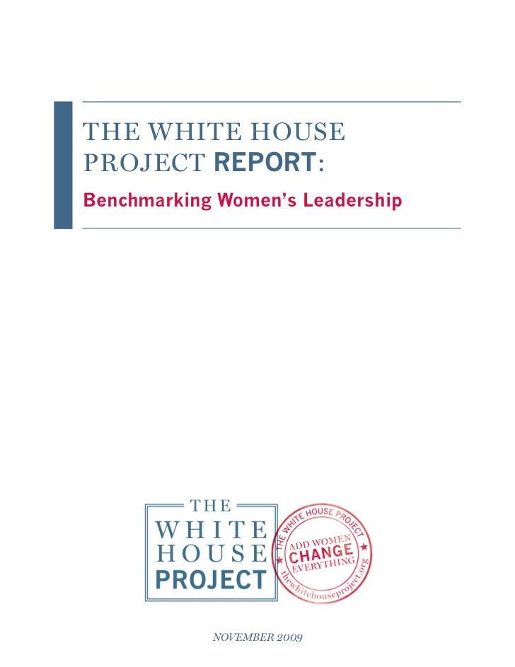 The White HouseProject REPORT:Benchmarking Women's Leadership            November 2009
