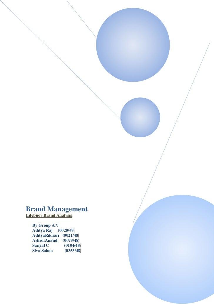 Brand ManagementLifebuoy Brand Analysis   By Group A7:   Aditya Raj (0020/48)   AdityaRikhari (0021/48)   AshishAnand (007...