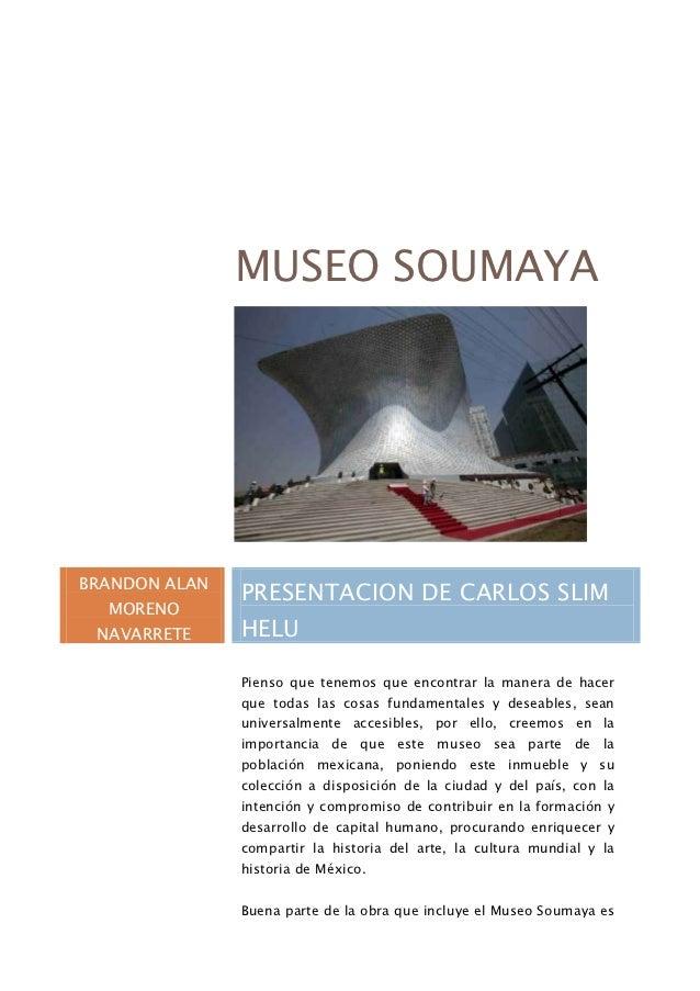 MUSEO SOUMAYABRANDON ALAN               PRESENTACION DE CARLOS SLIM  MORENO NAVARRETE     HELU               Pienso que te...