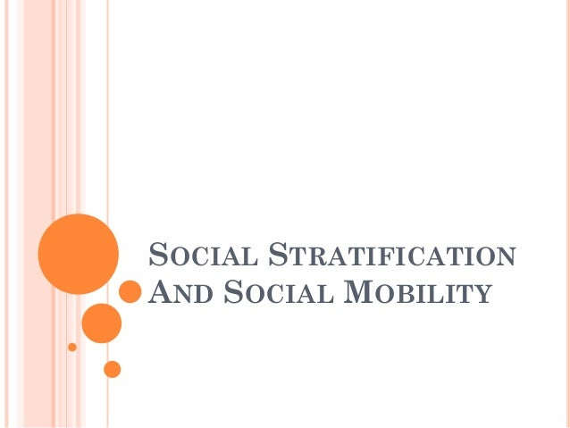 SOCIAL STRATIFICATIONAND SOCIAL MOBILITY