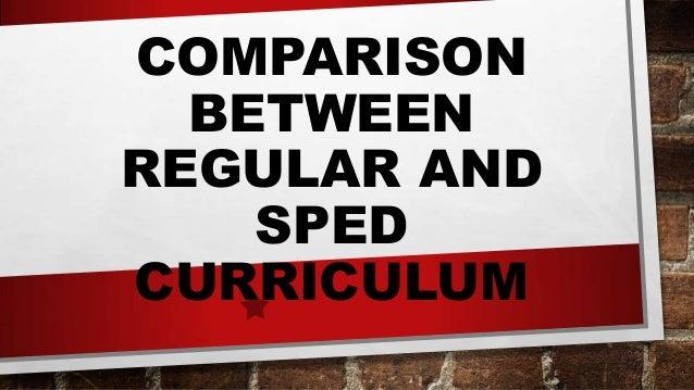 COMPARISON BETWEEN REGULAR AND SPED CURRICULUM