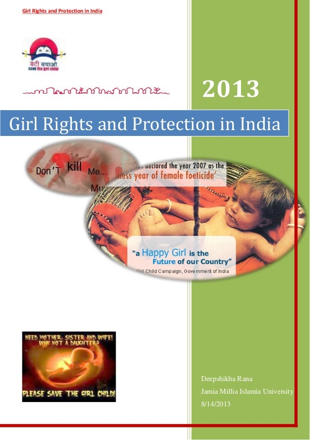 Girl Rights and Protection in India 2013 Deepshikha Rana Jamia Millia Islamia University 8/14/2013 Girl Rights and Protect...