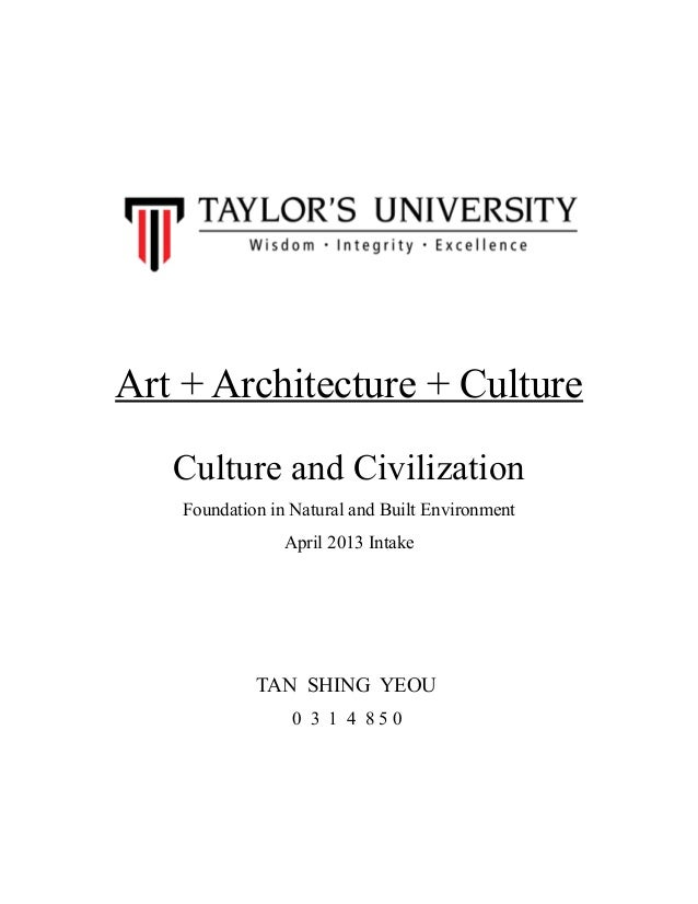 Art + Architecture + Culture Culture and Civilization Foundation in Natural and Built Environment April 2013 Intake  TAN S...