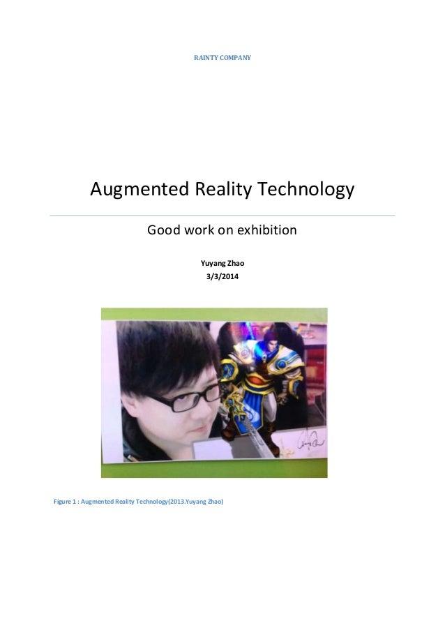 RAINTY COMPANY  Augmented Reality Technology Good work on exhibition Yuyang Zhao 3/3/2014  Figure 1 : Augmented Reality Te...