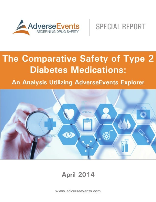 www.adverseevents.com April 2014 The Comparative Safety of Type 2 Diabetes Medications: An Analysis Utilizing AdverseEvent...