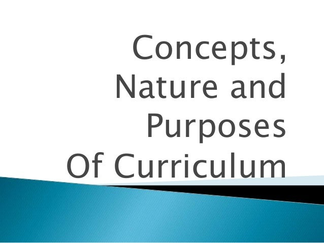 Concepts, Nature and Purposes Of Curriculum
