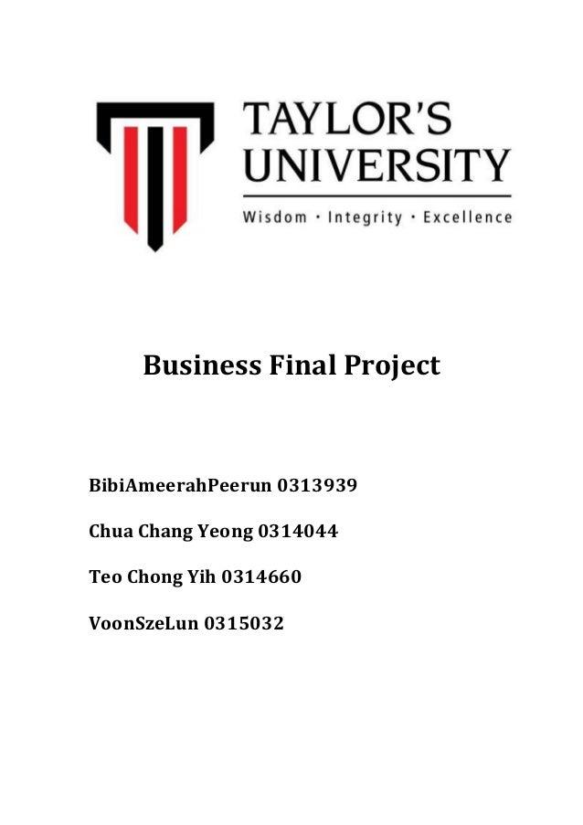 Business Final Project  BibiAmeerahPeerun 0313939 Chua Chang Yeong 0314044 Teo Chong Yih 0314660 VoonSzeLun 0315032