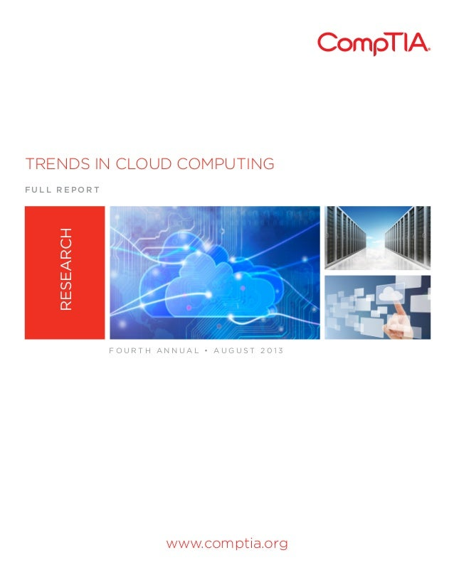 TRENDS IN CLOUD COMPUTING  RESEARCH  FULL REPORT  FOURTH ANNUAL • AUGUST 2013  www.comptia.org