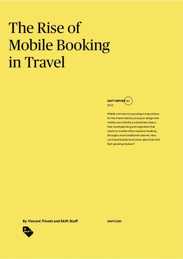 The Rise of Mobile Booking in Travel SKIFT REPORT #5 2013 Mobile commerce is growing in importance for the travel industry...