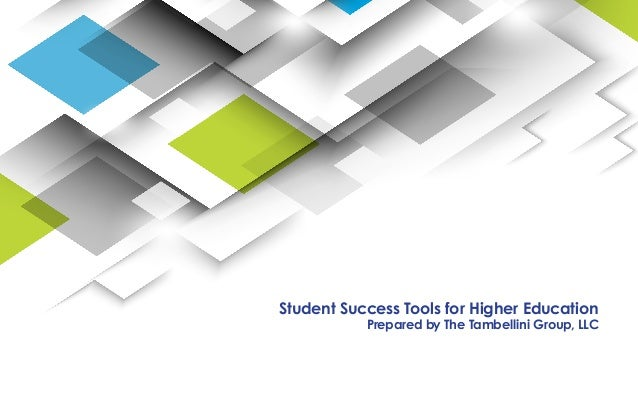 Student Success Tools for Higher Education Prepared by The Tambellini Group, LLC