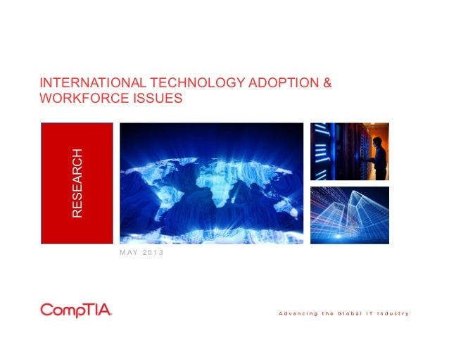 INTERNATIONAL TECHNOLOGY ADOPTION & WORKFORCE ISSUES RESEARCH M A Y 2 0 1 3