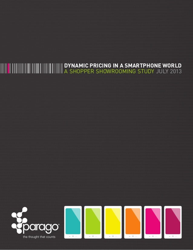 DYNAMIC PRICING IN A SMARTPHONE WORLD A SHOPPER SHOWROOMING STUDY JULY 2013