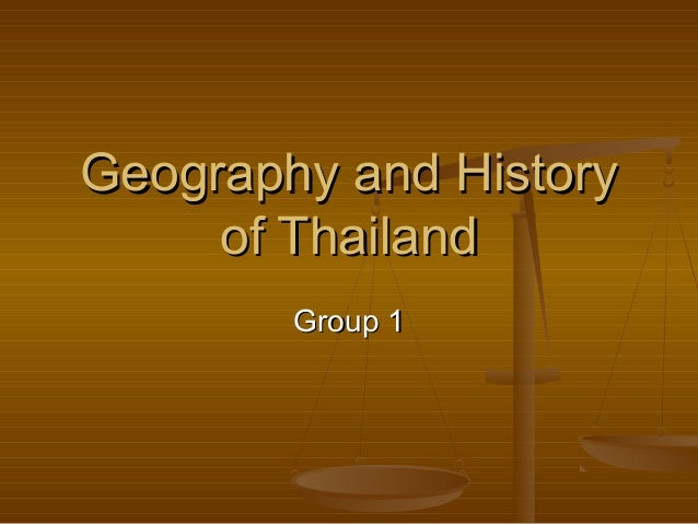 Group 1Group 1 Geography and HistoryGeography and History of Thailandof Thailand