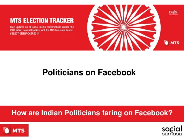 Politicians on Facebook How are Indian Politicians faring on Facebook?