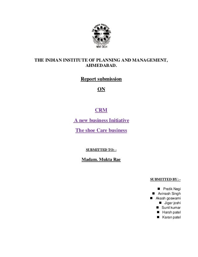 THE INDIAN INSTITUTE OF PLANNING AND MANAGEMENT, AHMEDABAD. Report submission ON CRM A new business Initiative The shoe Ca...