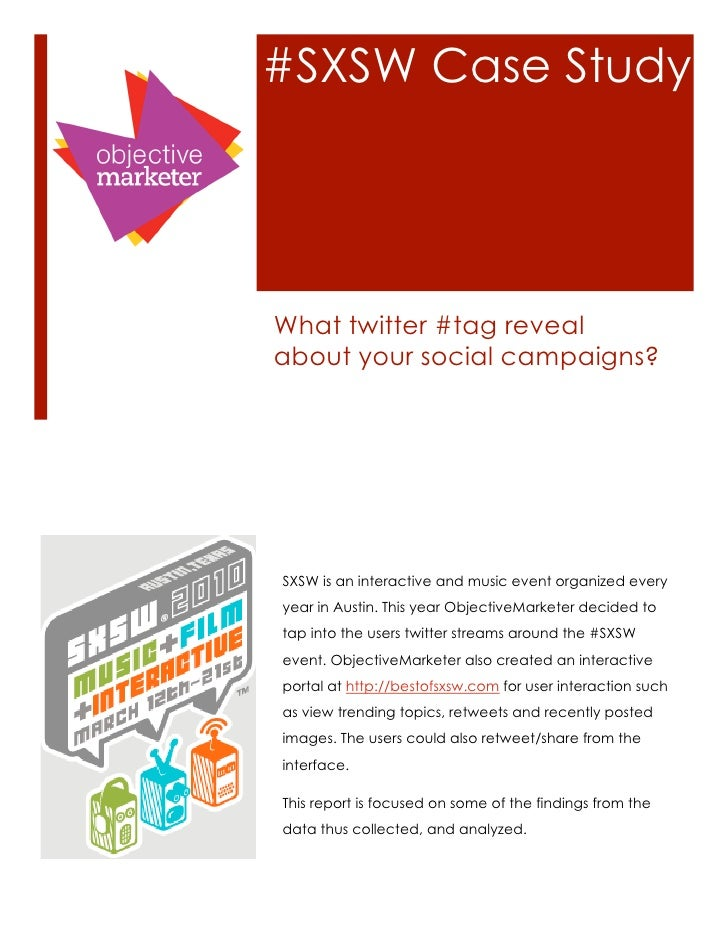 #SXSW Case Study     What twitter #tag reveal about your social campaigns?     SXSW is an interactive and music event orga...