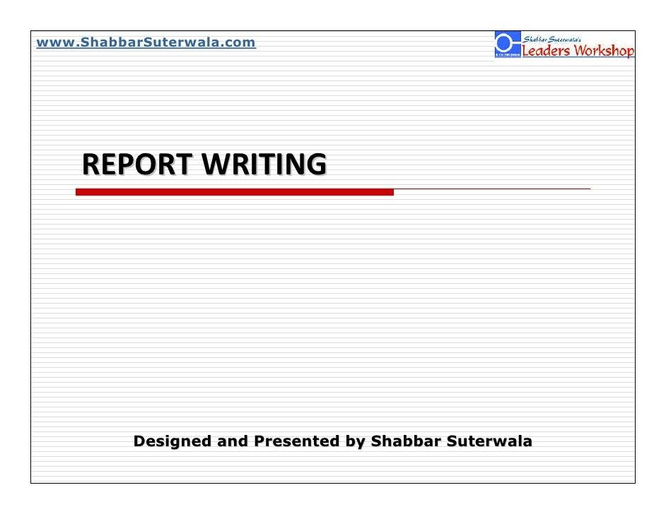 www.ShabbarSuterwala.com         REPORT WRITING               Designed and Presented by Shabbar Suterwala
