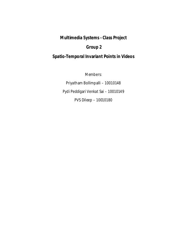 Multimedia Systems - Class Project Group 2 Spatio-Temporal Invariant Points in Videos Members: Priyatham Bollimpalli – 100...
