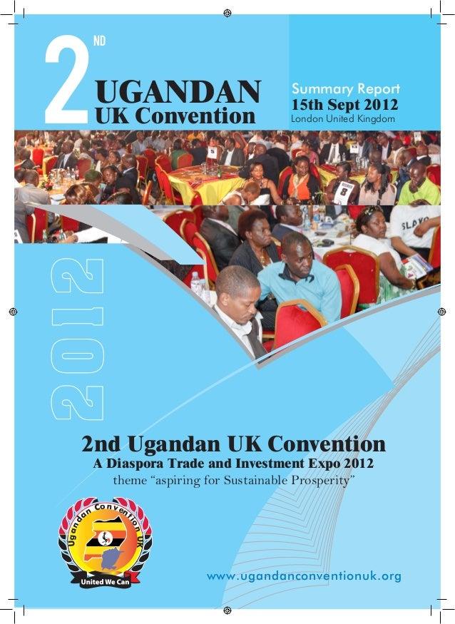 2  nd  UGANDAN  15th Sept 2012 London United Kingdom  2012  UK Convention  Summary Report  2nd Ugandan UK Convention A Dia...