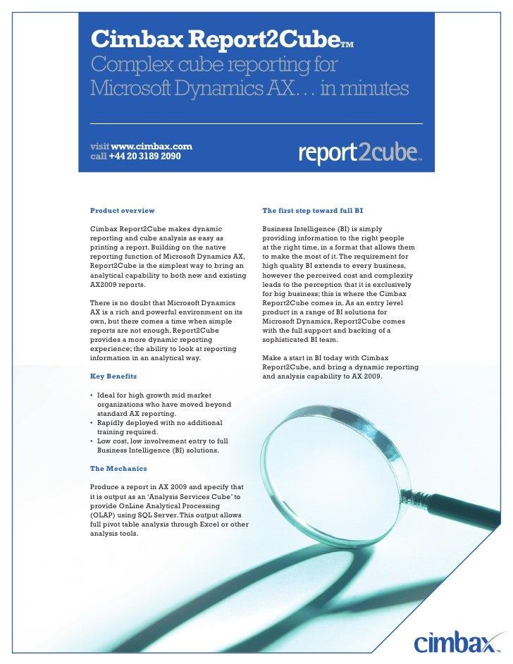 Cimbax Report2CubeTM Complex cube reporting for Microsoft Dynamics AX… in minutes  visit www.cimbax.com call +44 20 3189 2...