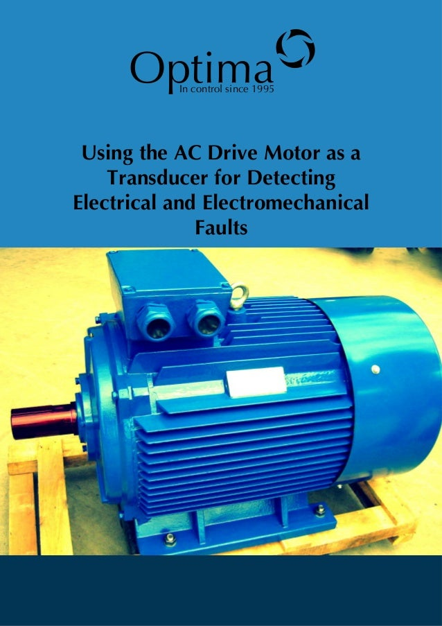 Optimao Using the AC Drive Motor as a Transducer for Detecting Electrical and Electromechanical Faults In control since 19...