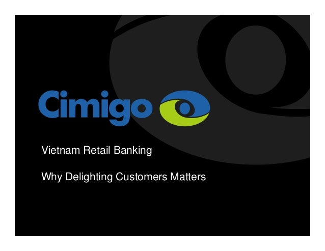 Vietnam Retail Banking - Why Delighting Customers Matters?