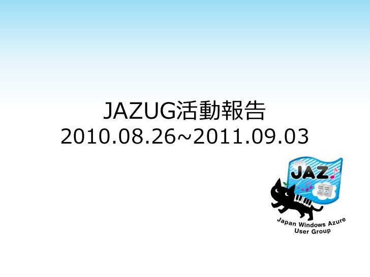 Report JAZUG activities 2010.08-2011.09