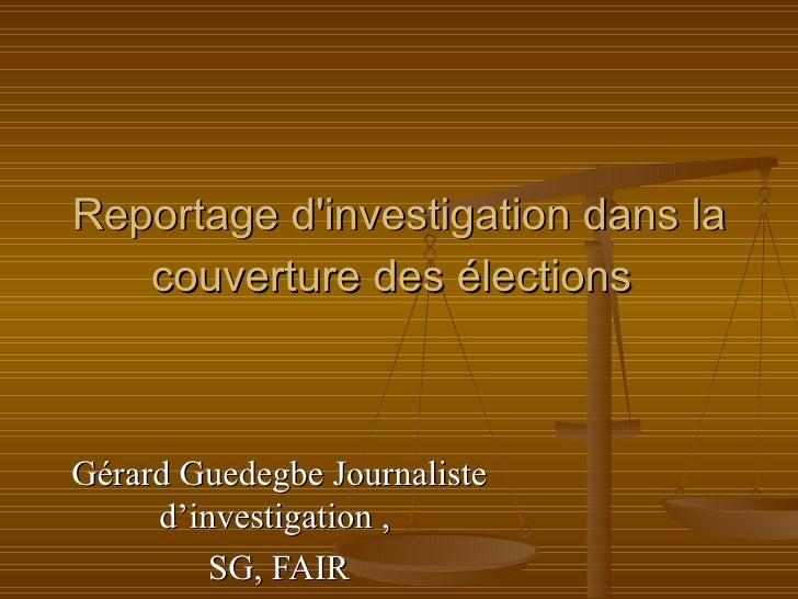 Reportage d'investigation dans la couverture des élections   Gérard Guedegbe Journaliste d'investigation ,  SG, FAIR