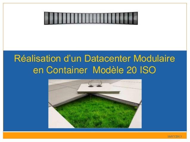 16/07/2013 Réalisation d'un Datacenter Modulaire en Container Modèle 20 ISO