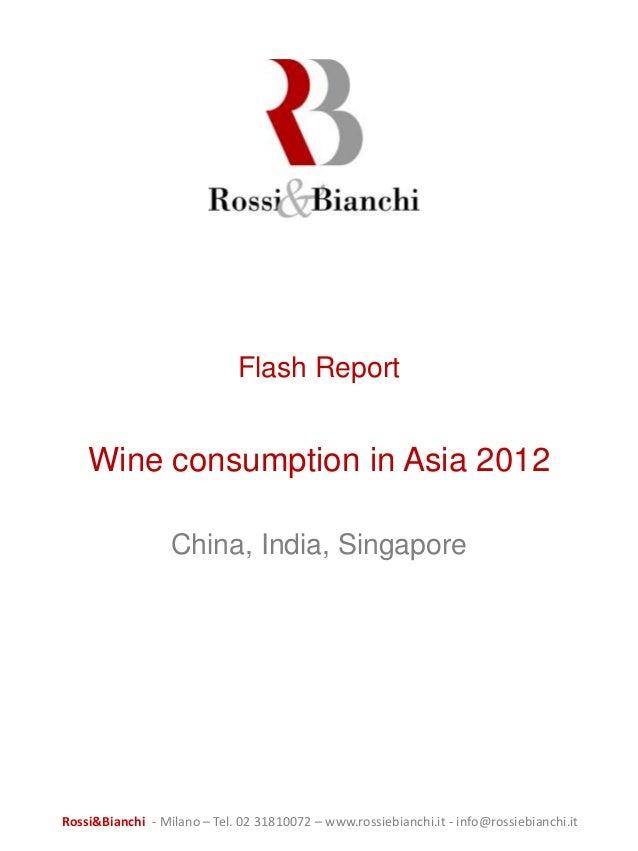 Flash Report    Wine consumption in Asia 2012                  China, India, SingaporeRossi&Bianchi - Milano – Tel. 02 318...