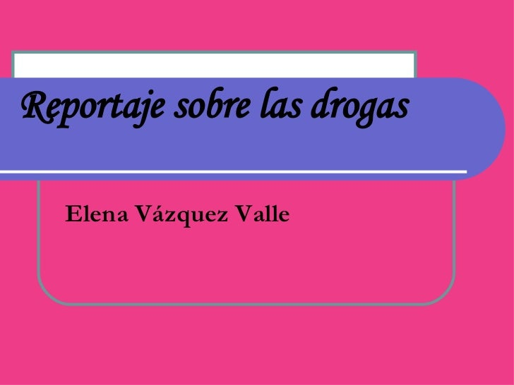 Reportaje sobre las drogas Elena Vázquez Valle